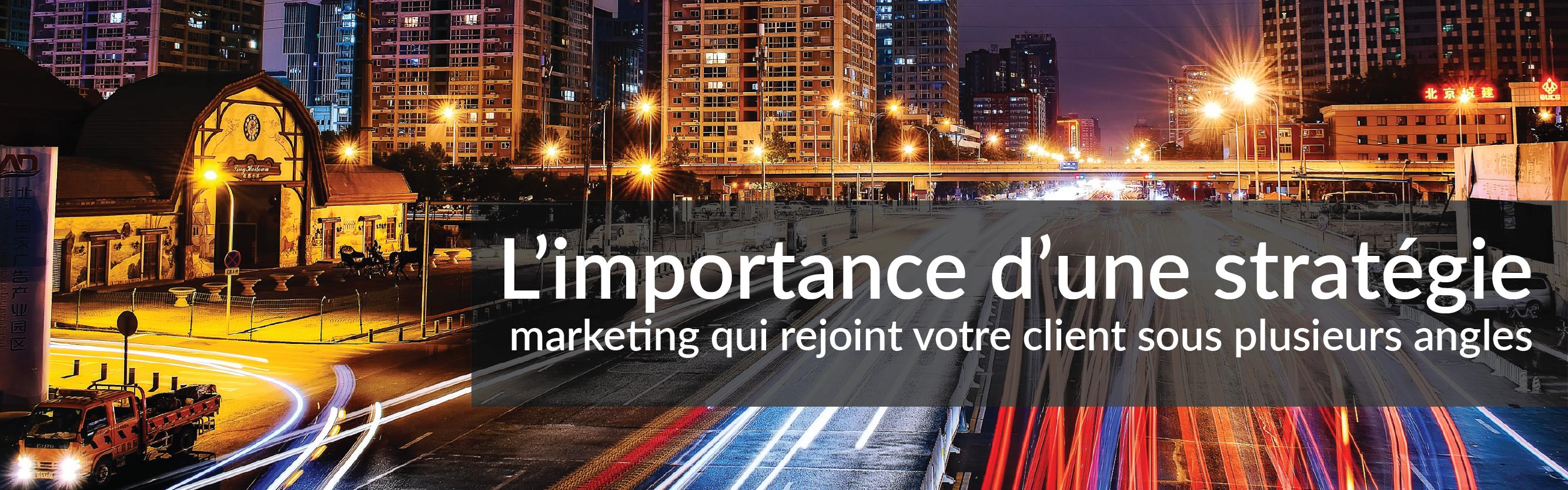 L'importance d'une stratégie marketing qui rejoint votre client sous plusieurs angles | Studio Grafik