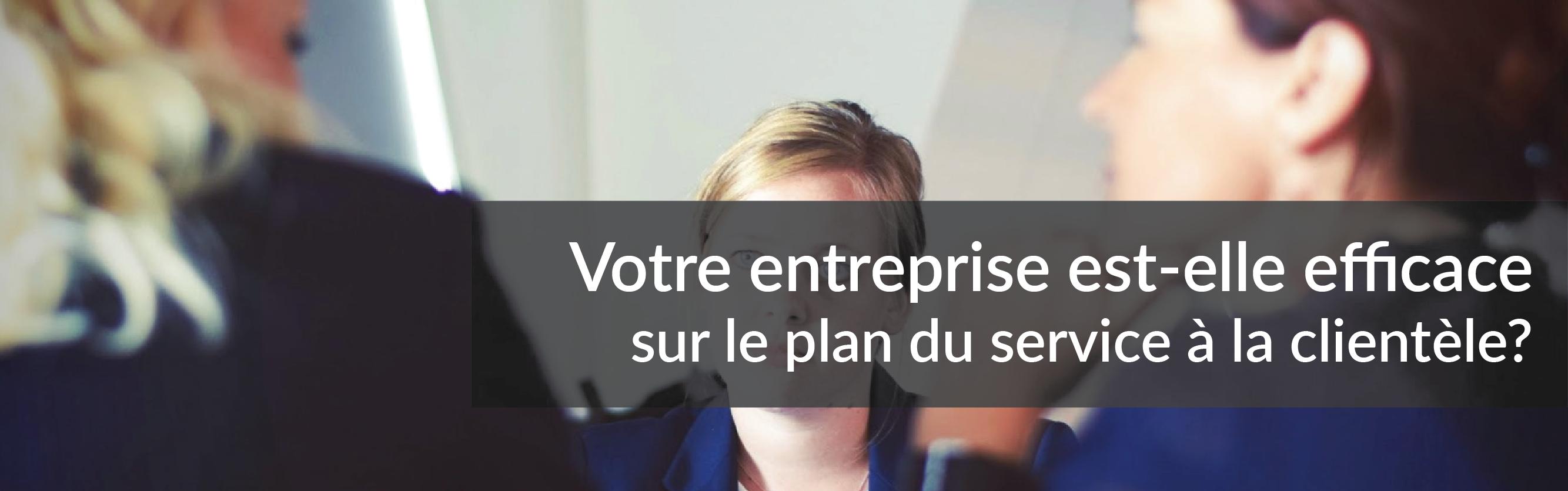 Votre entreprise est-elle efficace sur le plan du service à la clientèle? | Studio Grafik