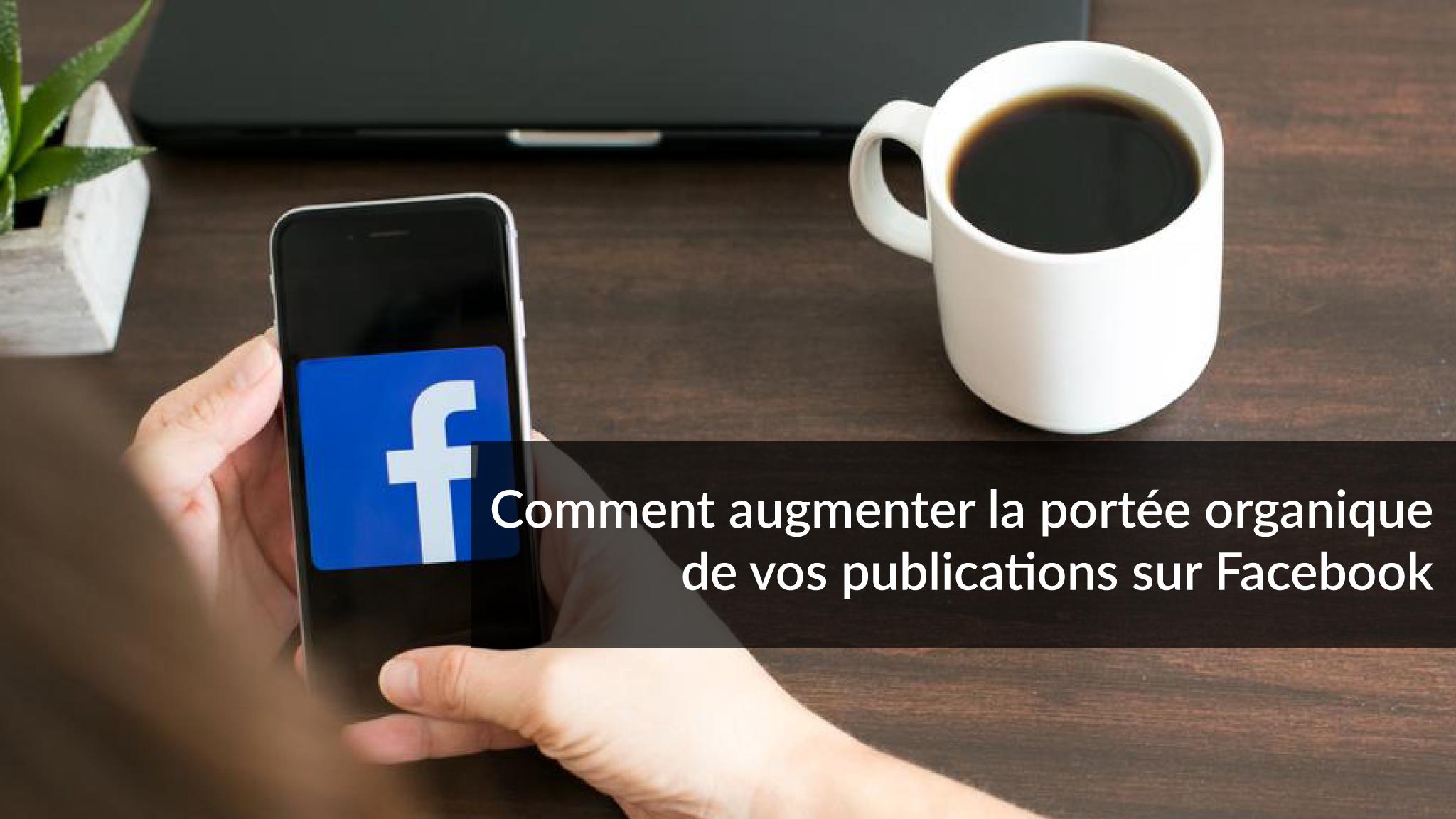 Comment augmenter la portée organique de vos publications sur Facebook | Studio Grafik