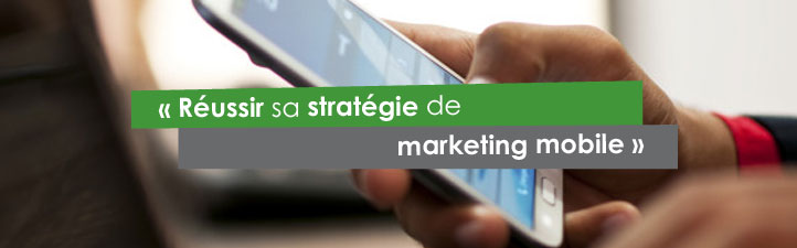 Réussir sa stratégie de marketing mobile