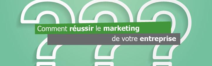 Comment réussir le marketing de votre entreprise