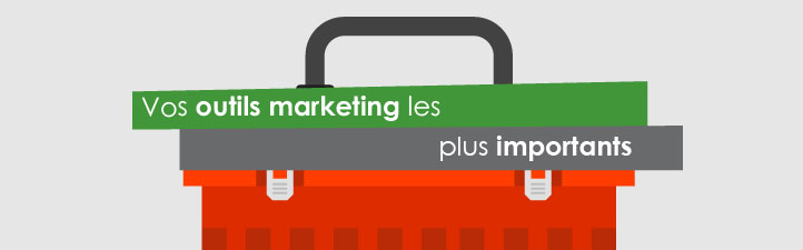 Vos outils marketing les plus importants
