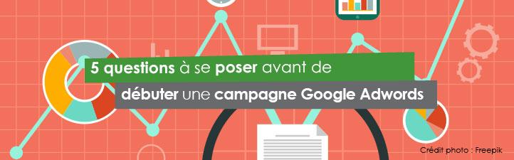 5 questions à se poser avant de débuter une campagne Google Adwords | Studio Grafik